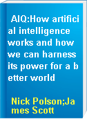 AIQ:How artificial intelligence works and how we can harness its power for a better world